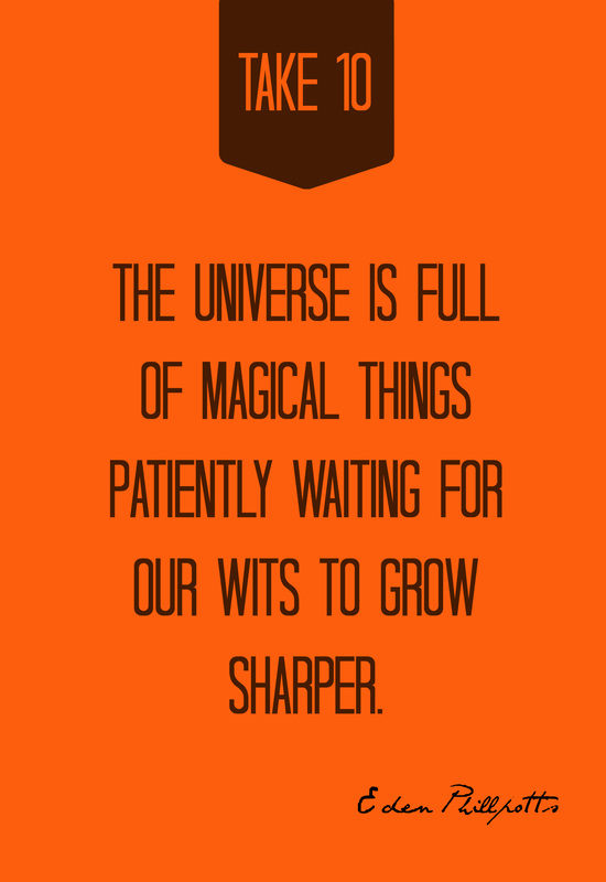 The universe is full of magical things patiently waiting for our wits to grow sharper.