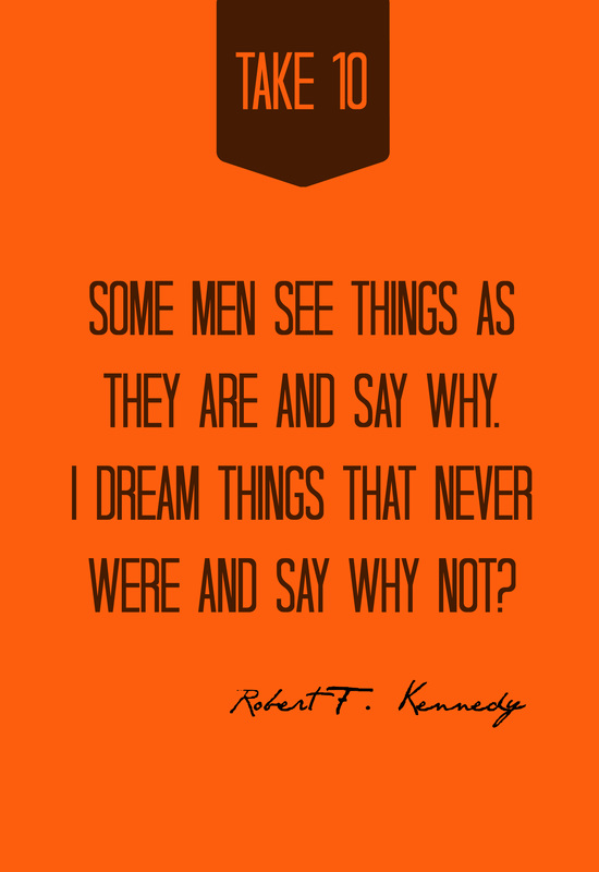 Some men see things as they are and say why. I dream things that never were and say why not?  -- Robert F. Kennedy
