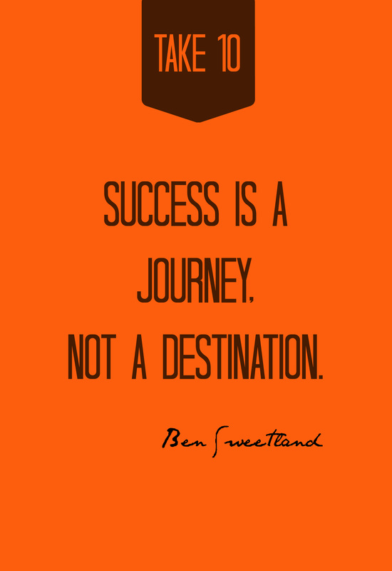 Success is a journey, not a destination.  -- Ben Sweetland