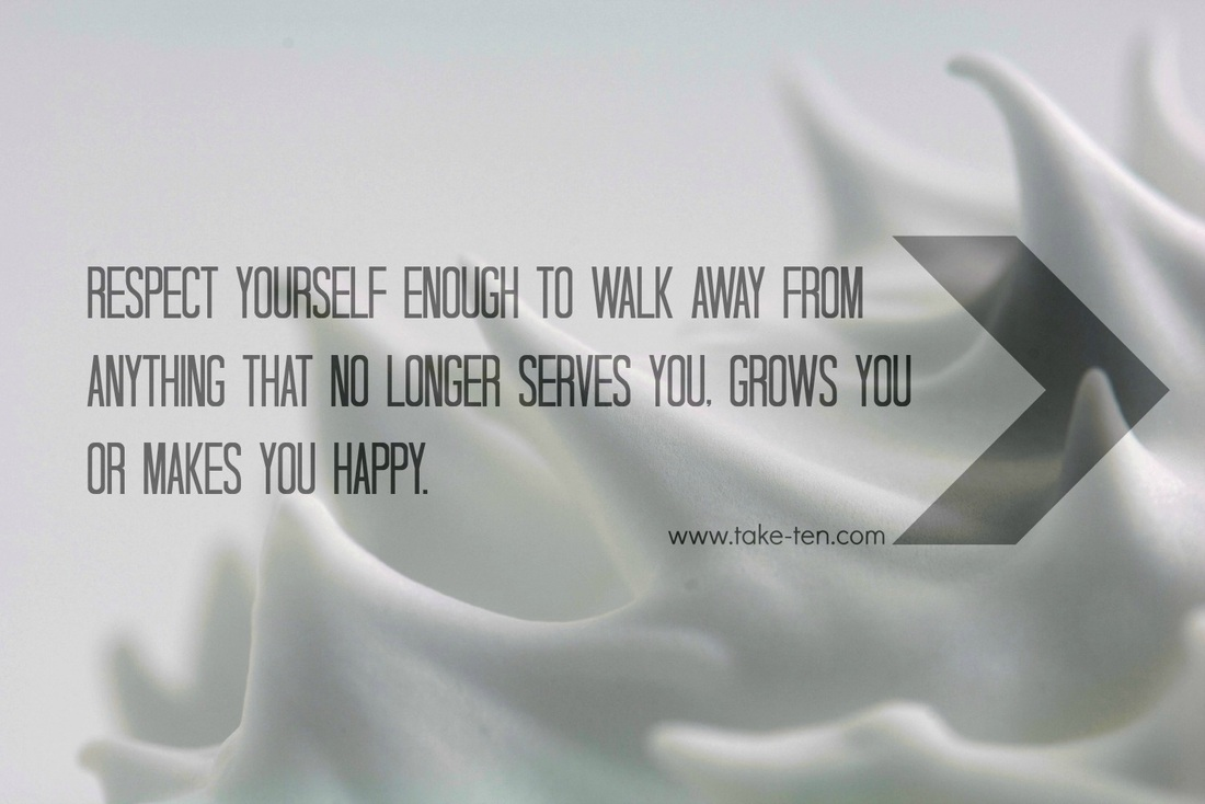Respect yourself enough to walk away from anything that no longer serves you, grows you or makes you happy. Quote Robert Tew | TakeTen