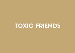 Toxic Friends